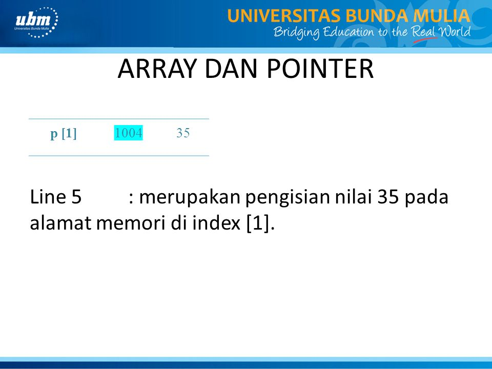 ARRAY DAN POINTER Line 5 : merupakan pengisian nilai 35 pada alamat memori di index [1]. p [1] 1004.
